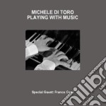 PLAYING WITH MUSIC cd musicale di Michele Di toro
