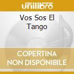 VOS SOS EL TANGO                          cd musicale di Federico Longhi