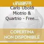Carlo Uboldi Miotrio & Quartrio - Free Flight cd musicale di Carlo uboldi miotrio