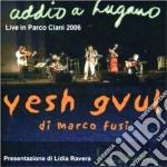 Yesh Gvul Di Marco Fusi - Addio A Lugano 2006 cd musicale di YESH GVUL DI MARCO F