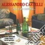 Alessandro Castelli - Non E' Una Malattia... cd musicale di CASTELLIA LESSANDRO