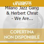 Milano Jazz Gang & Herbert Christ - We Are Back! cd musicale di MILANO JAZZ GANG & H