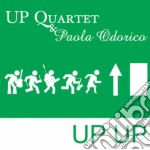 Up Quartet & Paola Odorico - Up Up cd musicale di UP QUARTET & PAOLA O