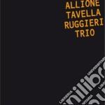 Allione Tavella Ruggieri Trio - Allione Tavella Ruggieri Trio cd musicale di ALLIONE/TAVELLA