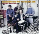 Alessandro Pivi & The Organic Vibe - Crossing Generations cd musicale di Alessandro pivi & th