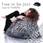 Laura Fedele - Free To Be Jazz cd musicale di Laura Fedele