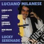 Luciano Milanese Feat.andrea Pozza - Lucky Serenade cd musicale di Luciano milanese fea