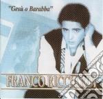 Franco Ricciardi - Gesu' O Barabba cd musicale
