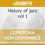 History of jazz vol 1 cd musicale di Artisti Vari