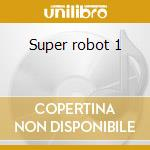 Super robot 1 cd musicale