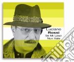 Luciano Rossi - Se Mi Lasci Non Vale cd musicale