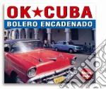 Ok Cuba - Bolero Encadenado cd musicale di Artisti Vari