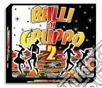 BALLI DI GRUPPO VOL.2 cd musicale di ARTISTI VARI