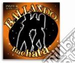 Ballando Bachata #02 cd musicale