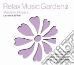 Relax Music Garden 02 - Meadow Flowers cd musicale di ARTISTI VARI