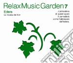 Relax Music Garden 07 - Edera cd musicale di ARTISTI VARI