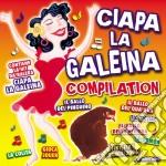 CIAPA LA GALEINA COMPILATION cd musicale di ARTISTI VARI
