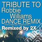 Robbie Williams - Tribute To - Dance Remix cd musicale