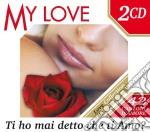MY LOVE - TI HO MAI DETTO CHE TI AMO? cd musicale di ARTISTI VARI