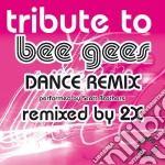 Bee Gees - Tribute To - Dance Remix cd musicale di BEE GEES