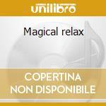 Magical relax cd musicale di Artisti Vari