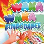 Waka waka bimbo dance cd musicale di ARTISTI VARI