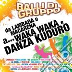 Balli Di Gruppo - Da Lambada E Macarena A....Waka Waka E Danza Kuduro cd musicale