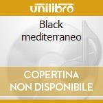 Black mediterraneo cd musicale di Summit