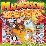 Madagascar - Il Leone Alex E I Suoi Amici Della Giungla cd musicale di Artisti Vari