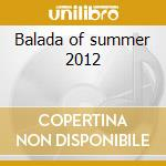 Balada of summer 2012 cd musicale di Artisti Vari