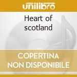 Heart of scotland cd musicale di Artisti Vari