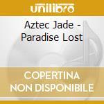 Paradise lost cd musicale di Jade Aztec