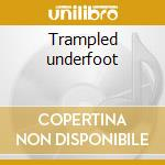 Trampled underfoot cd musicale di Underfoot Trampled
