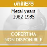 Metal years 1982-1985 cd musicale di Lord Dark