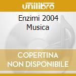 ENZIMI 2004 MUSICA cd musicale di AA.VV.