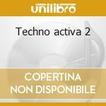Techno activa 2 cd musicale di Artisti Vari
