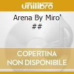 Artisti Vari - Arena By Miro' cd musicale di ARTISTI VARI