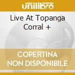 LIVE AT TOPANGA CORRAL + cd musicale di CANNED HEAT