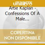 Confessions of a male... - cd musicale di Kaplan Artie