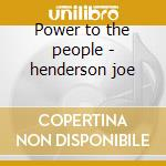 Power to the people - henderson joe cd musicale