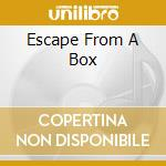 ESCAPE FROM A BOX cd musicale di CIRCUS 2000