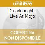 Dreadnaught - Live At Mojo cd musicale di DREADNAUGHT