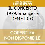 IL CONCERTO 1979:omaggio a DEMETRIO cd musicale di ARTISTI VARI