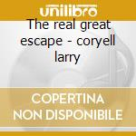 The real great escape - coryell larry cd musicale