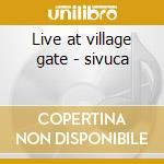 Live at village gate - sivuca cd musicale