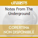 NOTES FROM THE UNDERGROUND cd musicale di NOTES FROM THE UNDER
