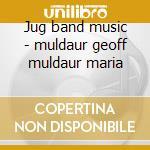 Jug band music - muldaur geoff muldaur maria cd musicale