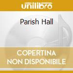PARISH HALL cd musicale di PARISH HALL