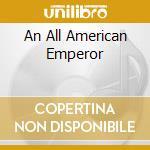 AN ALL AMERICAN EMPEROR cd musicale di ERNIE JOSEPH