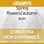 Spring flowers/autumn son cd musicale di Vasant ray & oregon